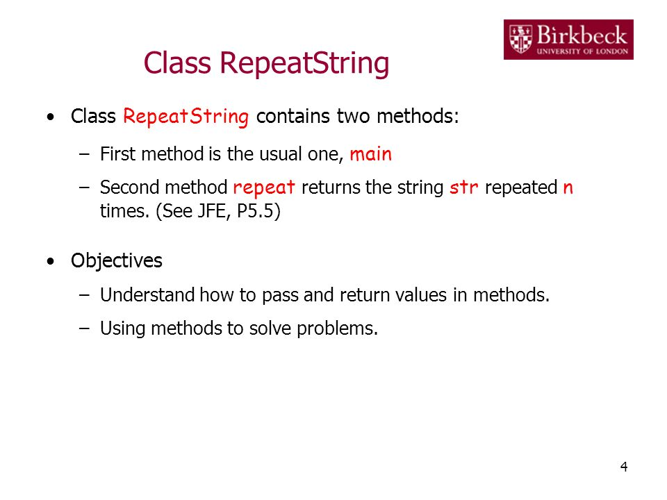 Class RepeatString Class RepeatString contains two methods: –First method is the usual one, main –Second method repeat returns the string str repeated n times.