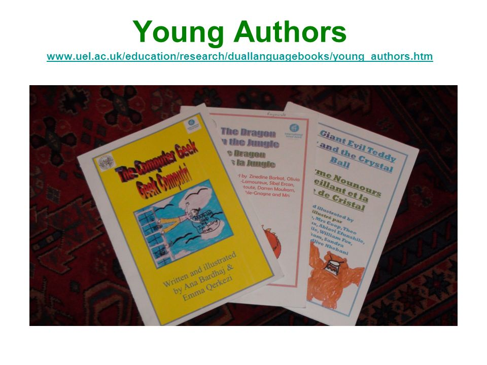 Young Authors www.uel.ac.uk/education/research/duallanguagebooks/young_authors.htm www.uel.ac.uk/education/research/duallanguagebooks/young_authors.htm
