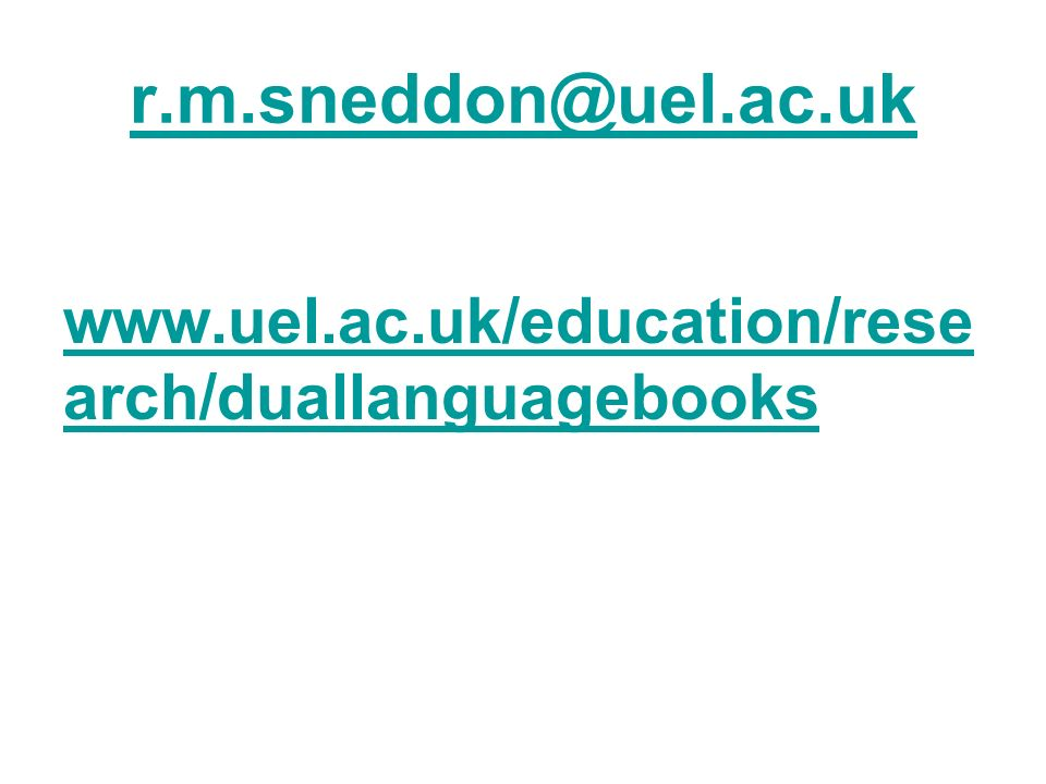 r.m.sneddon@uel.ac.uk www.uel.ac.uk/education/rese arch/duallanguagebooks