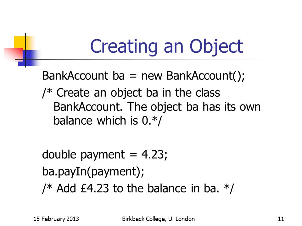 Creating an Object BankAccount ba = new BankAccount(); /* Create an object ba in the class BankAccount.