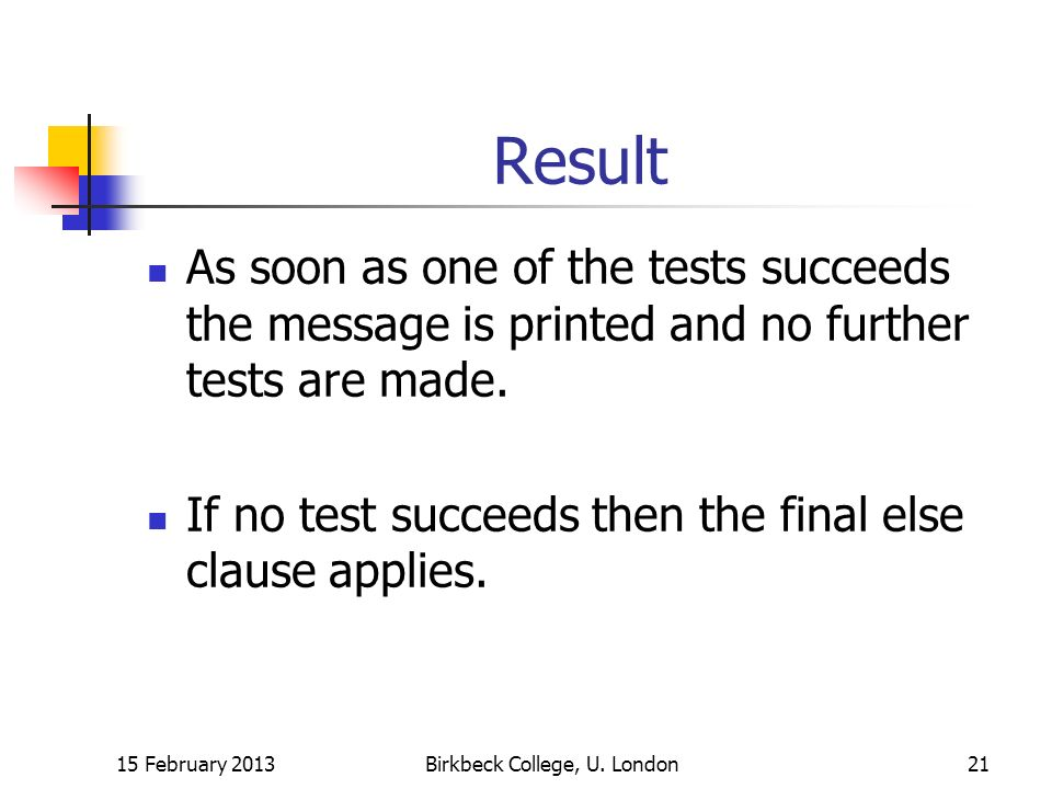 Result As soon as one of the tests succeeds the message is printed and no further tests are made.