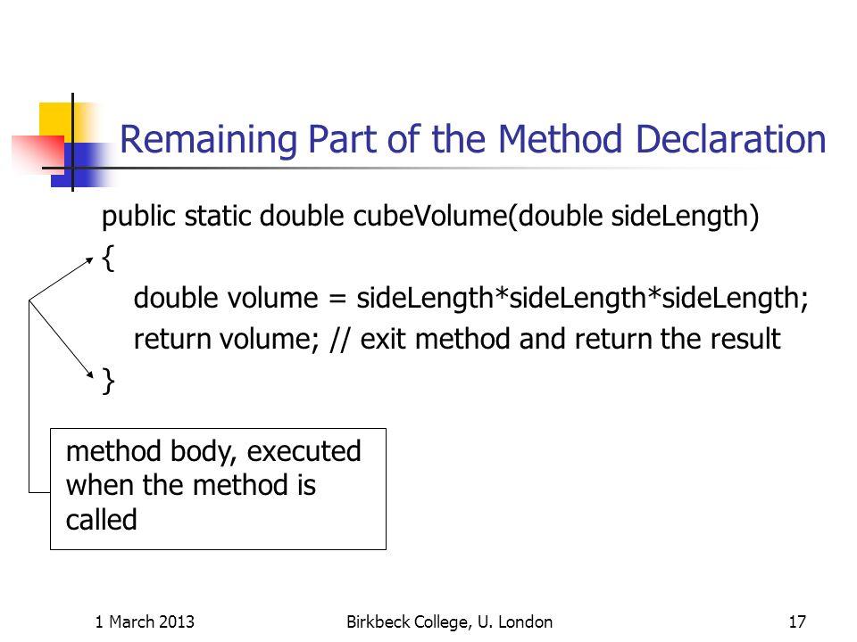 Remaining Part of the Method Declaration public static double cubeVolume(double sideLength) { double volume = sideLength*sideLength*sideLength; return