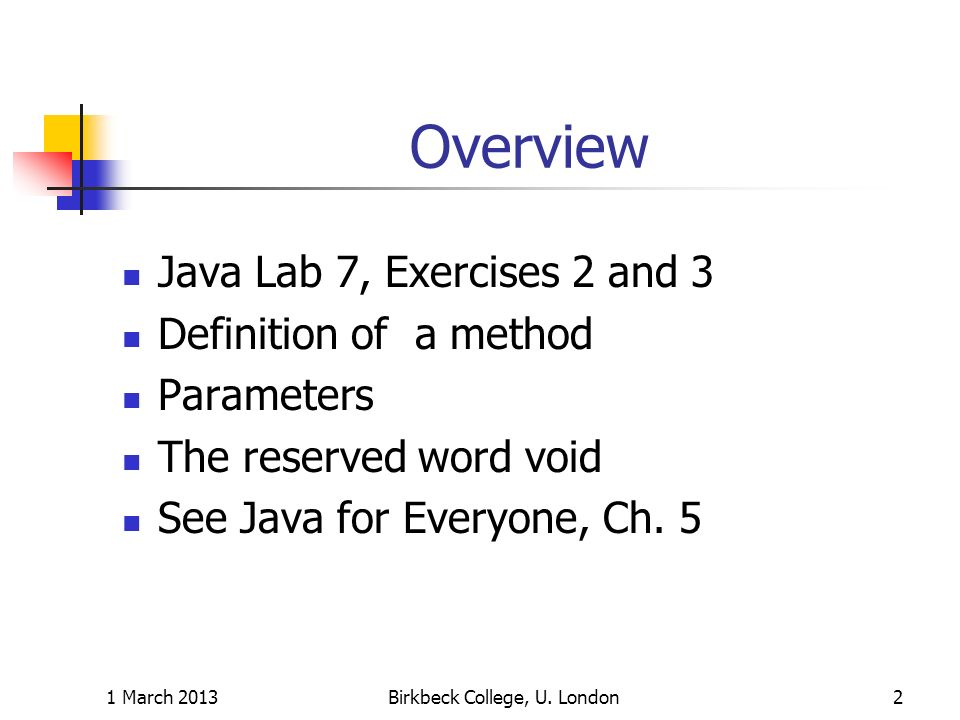 Overview Java Lab 7, Exercises 2 and 3 Definition of a method Parameters The reserved word void See Java for Everyone, Ch.