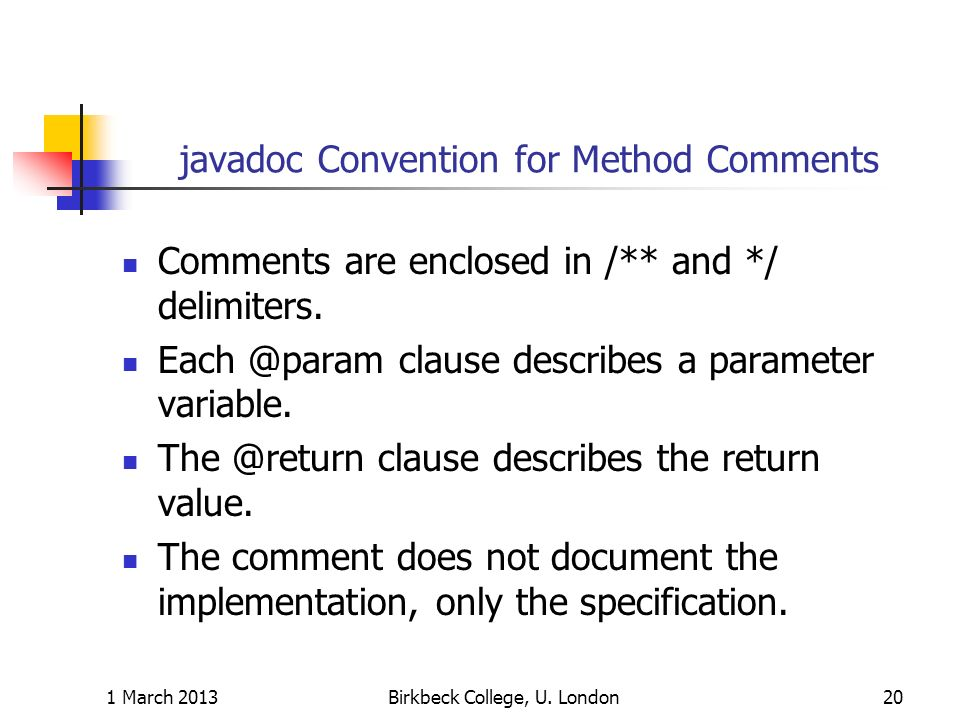 javadoc Convention for Method Comments Comments are enclosed in /** and */ delimiters.