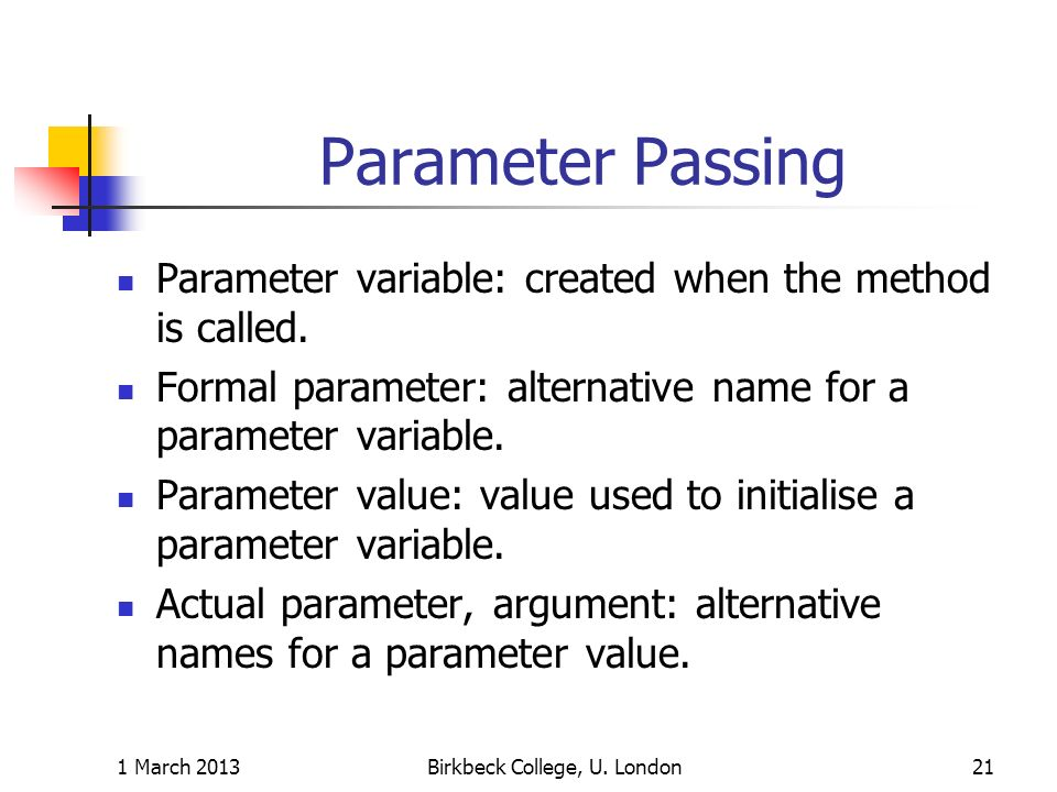 Parameter Passing Parameter variable: created when the method is called.