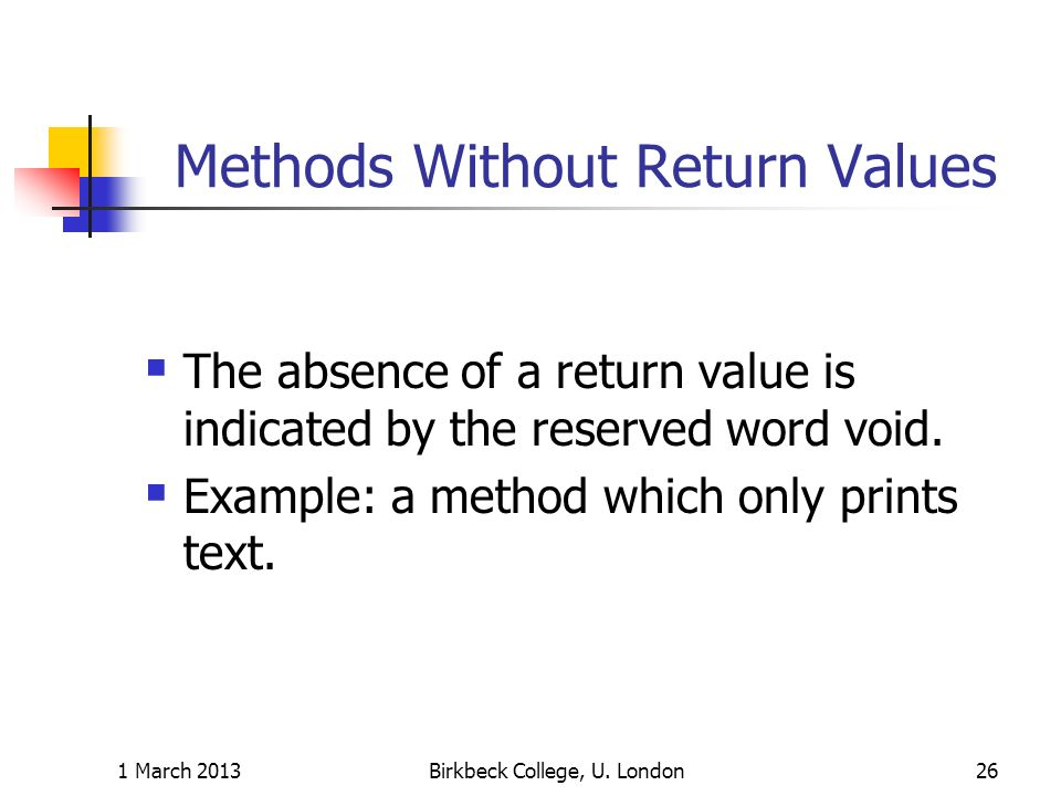 Methods Without Return Values The absence of a return value is indicated by the reserved word void.