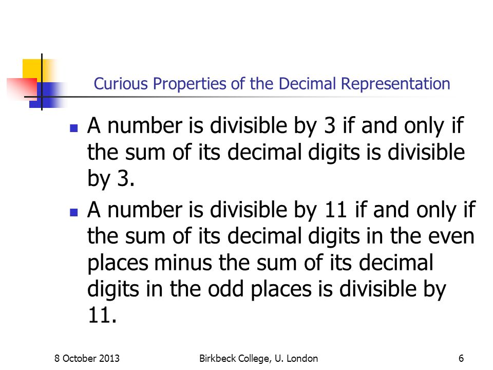 Curious Properties of the Decimal Representation A number is divisible by 3 if and only if the sum of its decimal digits is divisible by 3. A number i