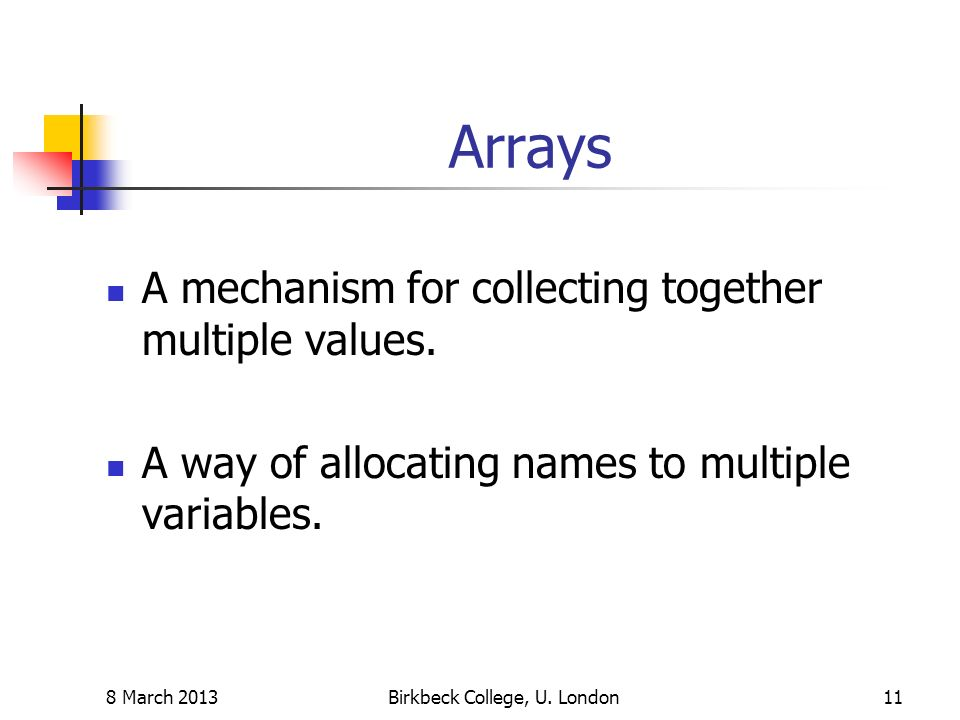 Arrays A mechanism for collecting together multiple values.