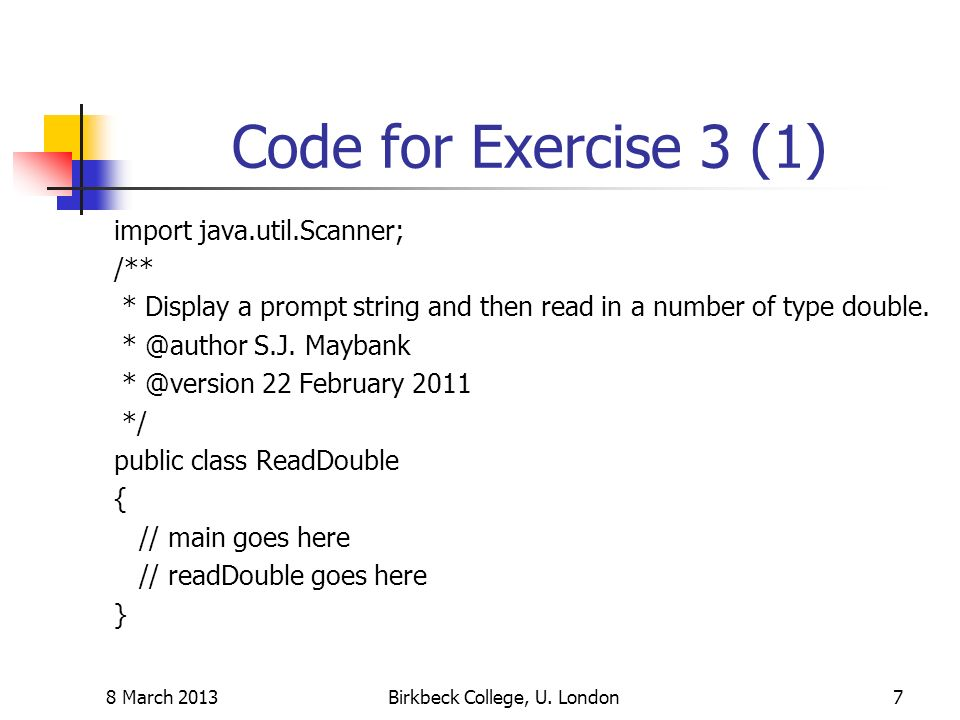 Code for Exercise 3 (1) import java.util.Scanner; /** * Display a prompt string and then read in a number of type double. * @author S.J. Maybank * @ve