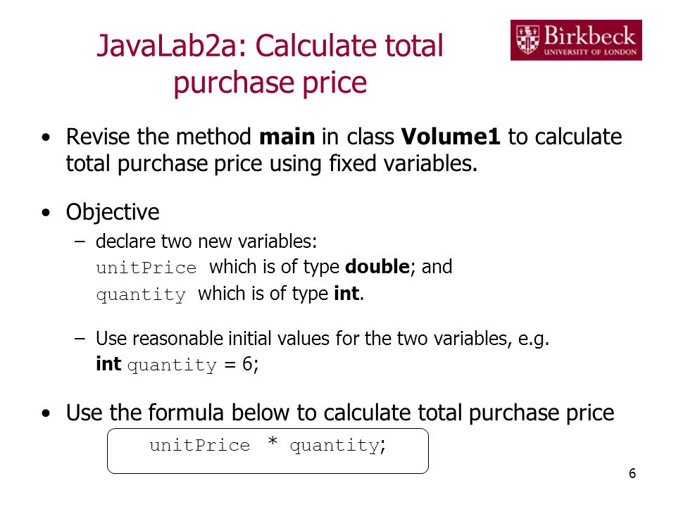 JavaLab2a: Calculate total purchase price Revise the method main in class Volume1 to calculate total purchase price using fixed variables.