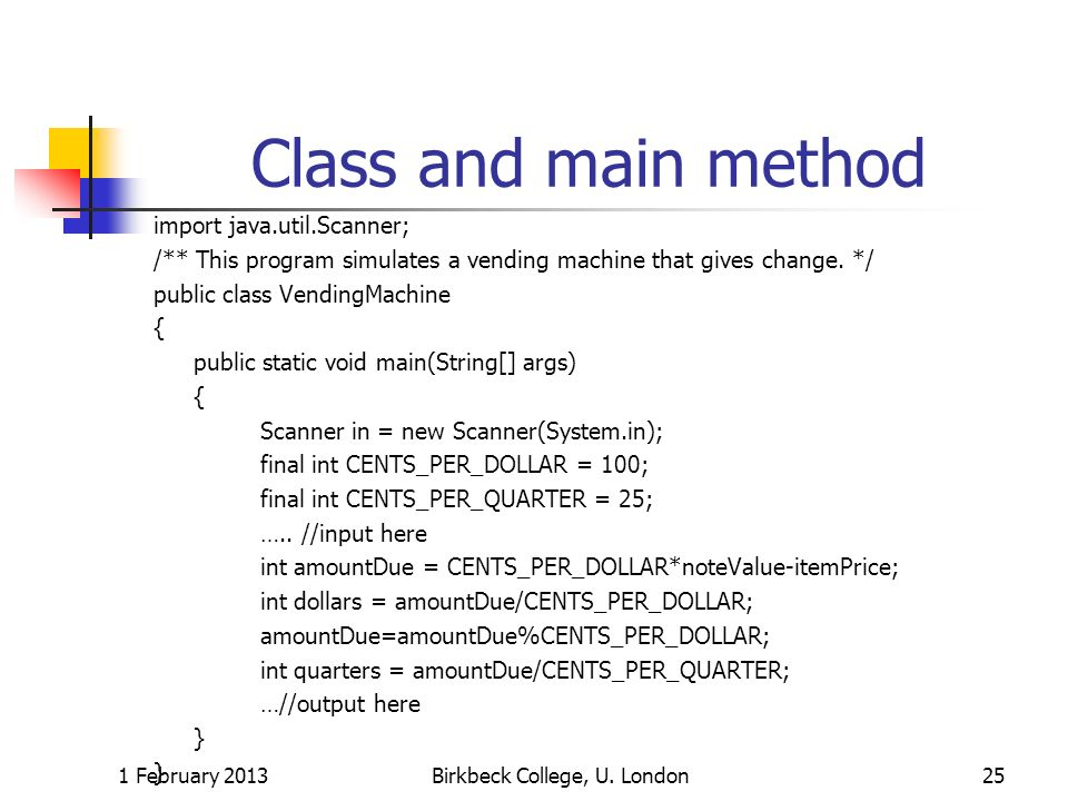 Class and main method import java.util.Scanner; /** This program simulates a vending machine that gives change. */ public class VendingMachine { publi