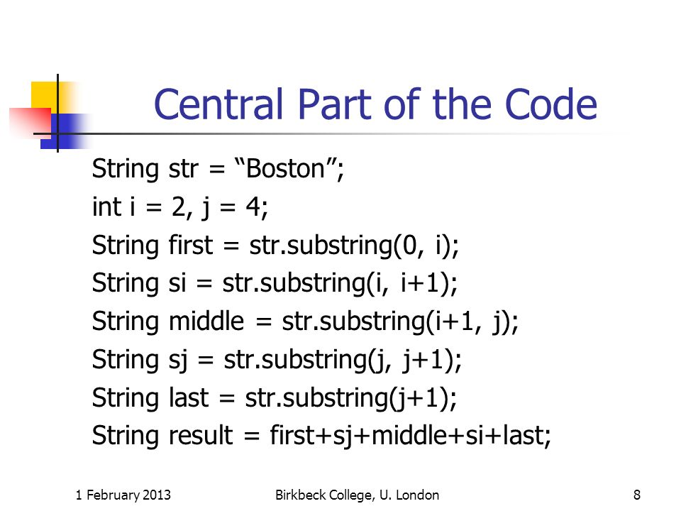 Central Part of the Code String str = Boston; int i = 2, j = 4; String first = str.substring(0, i); String si = str.substring(i, i+1); String middle =