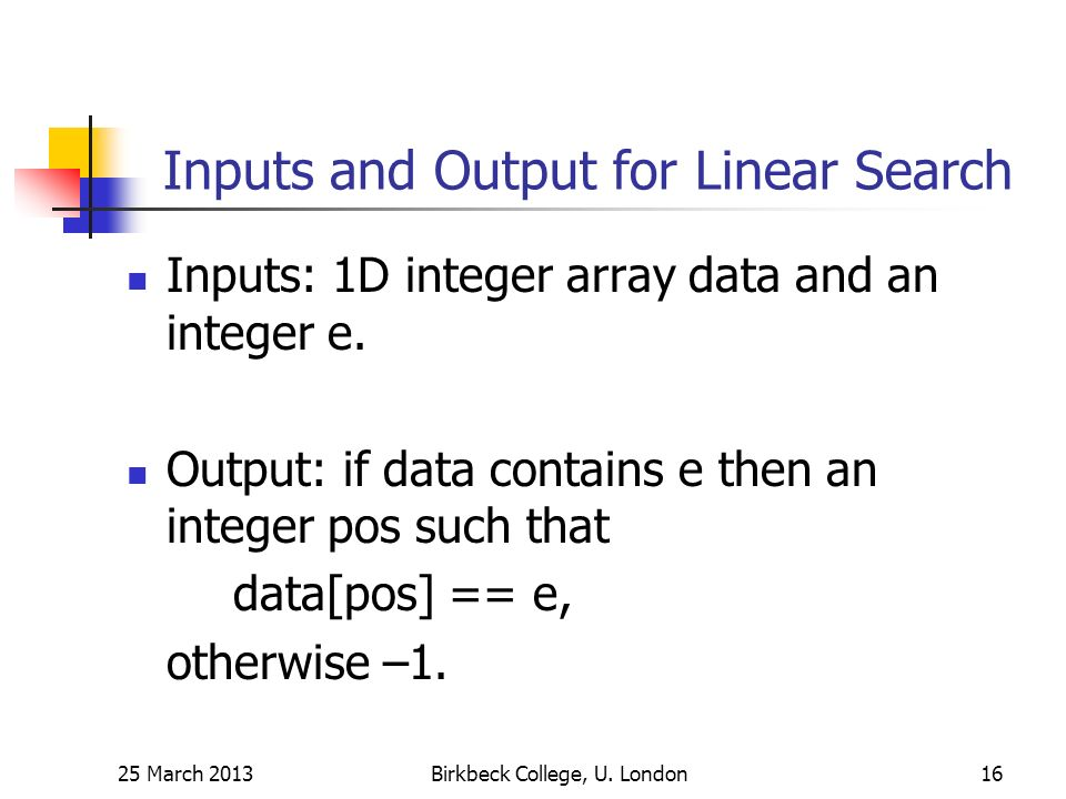 Inputs and Output for Linear Search Inputs: 1D integer array data and an integer e.