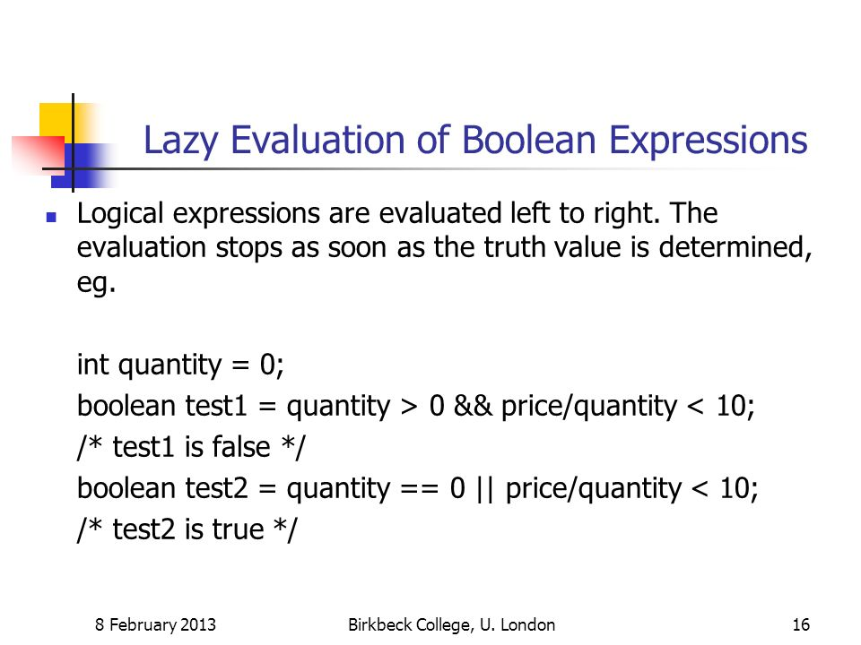 Lazy Evaluation of Boolean Expressions Logical expressions are evaluated left to right.