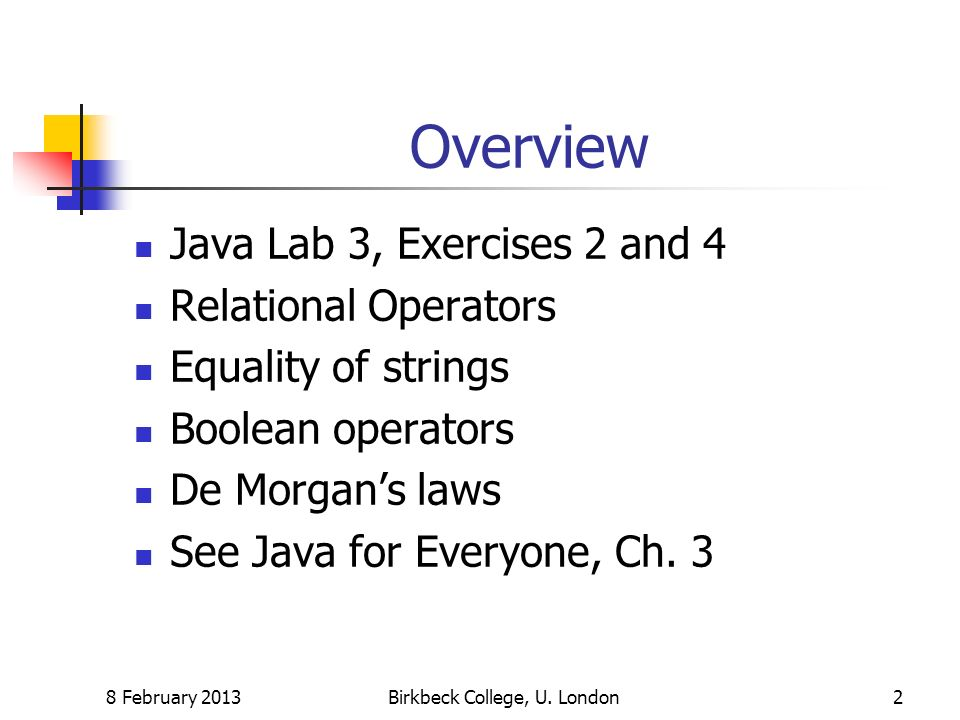 Java Lab 3, Exercise 2 Integer calculations: write a program that prompts the user for two integers and then prints The sum The difference … 8 February 2013Birkbeck College, U.