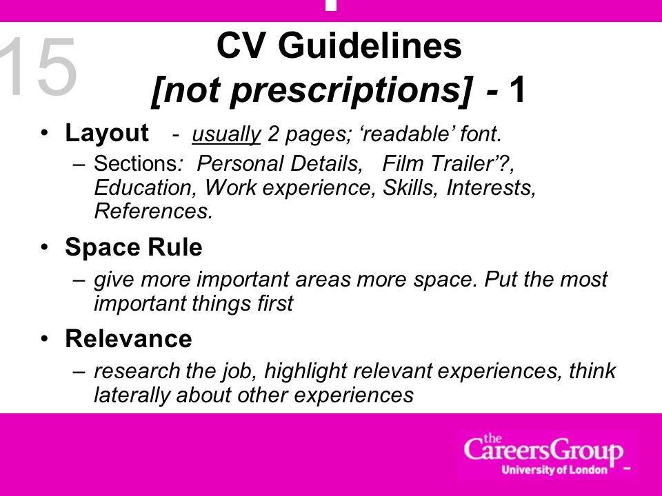 15 CV Guidelines [not prescriptions] - 1 Layout - usually 2 pages; readable font. –Sections: Personal Details, Film Trailer?, Education, Work experien