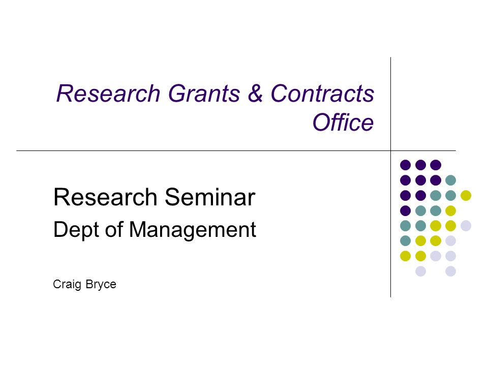 Research Grants & Contracts Office Research Seminar Dept of Management Craig Bryce