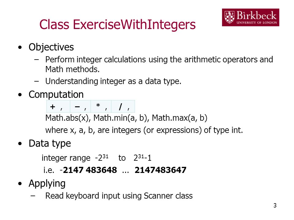 Class ExerciseWithIntegers Objectives –Perform integer calculations using the arithmetic operators and Math methods.