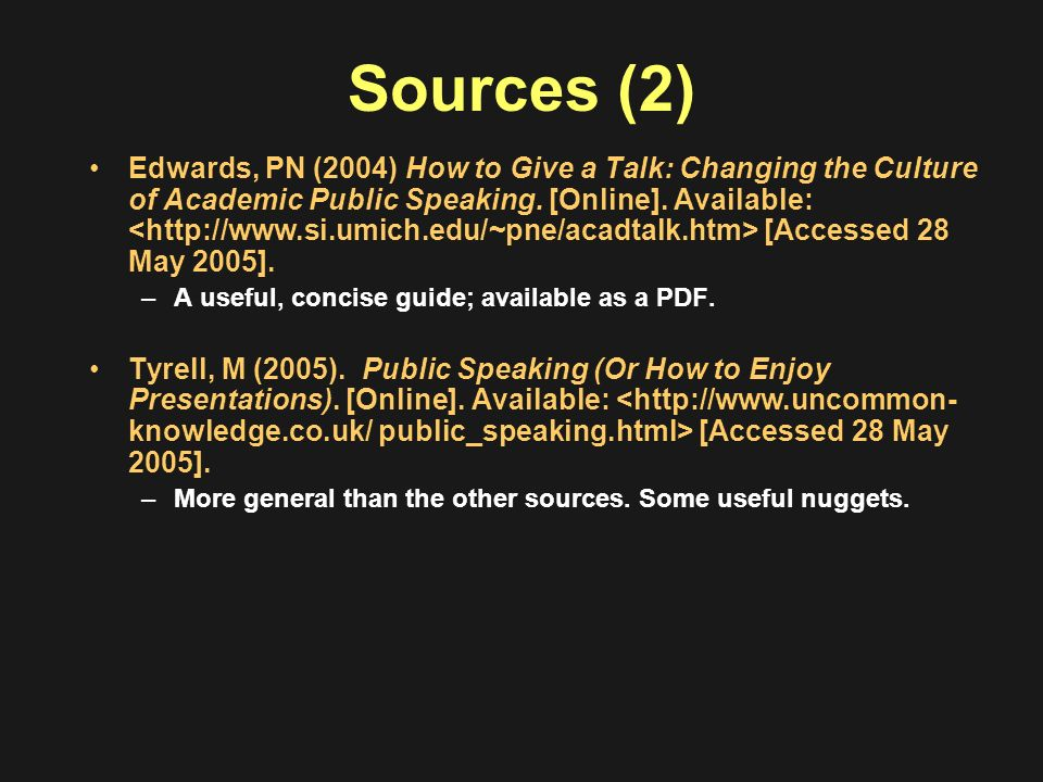Sources (2) Edwards, PN (2004) How to Give a Talk: Changing the Culture of Academic Public Speaking. [Online]. Available: [Accessed 28 May 2005]. –A u