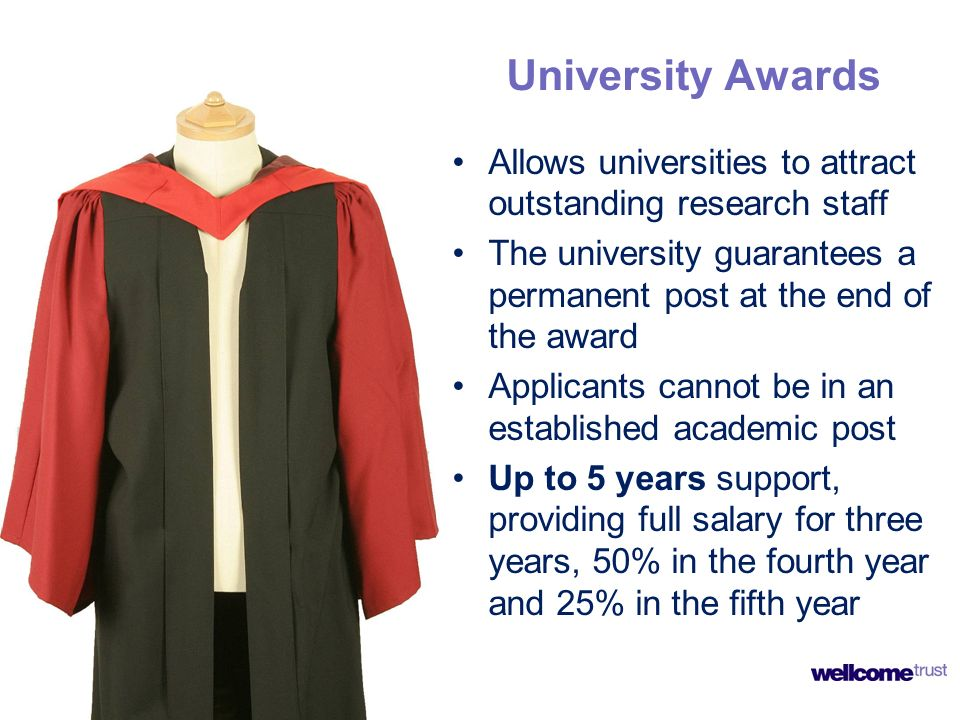 University Awards Allows universities to attract outstanding research staff The university guarantees a permanent post at the end of the award Applica