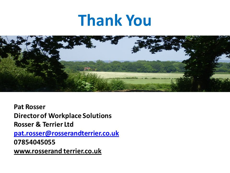 Thank You Pat Rosser Director of Workplace Solutions Rosser & Terrier Ltd pat.rosser@rosserandterrier.co.uk 07854045055 www.rosserand terrier.co.uk
