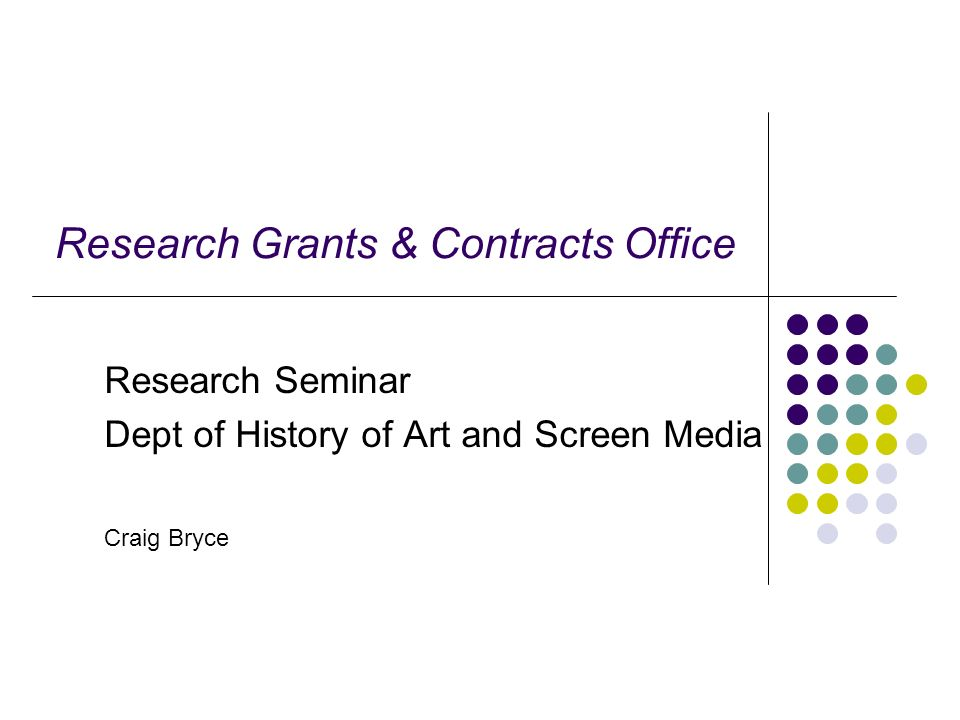 Research Grants & Contracts Office Research Seminar Dept of History of Art and Screen Media Craig Bryce