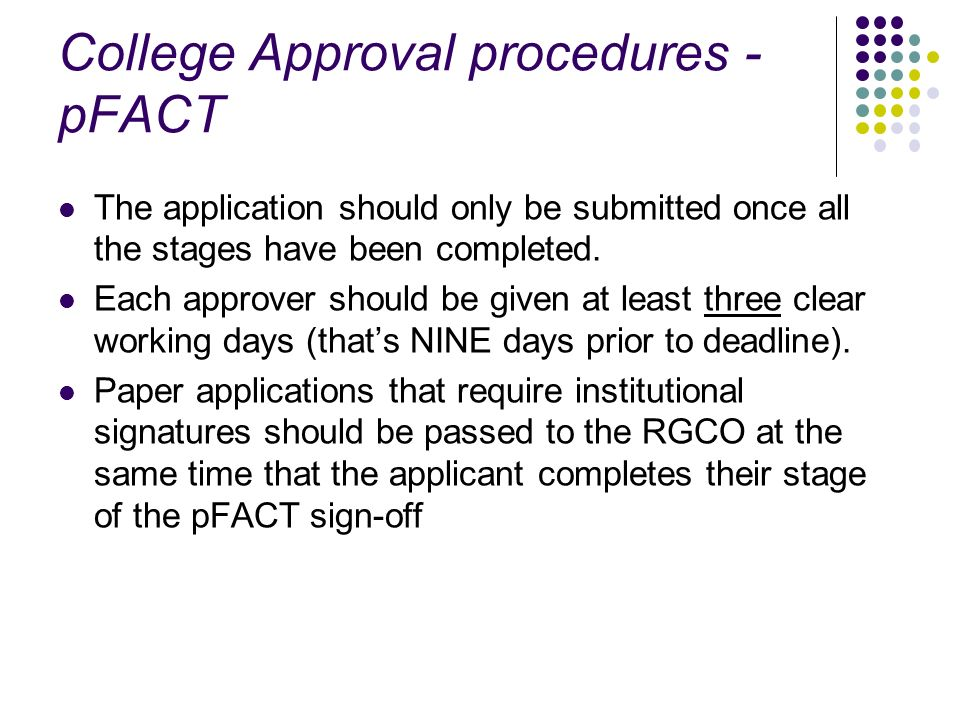 College Approval procedures - pFACT The application should only be submitted once all the stages have been completed. Each approver should be given at