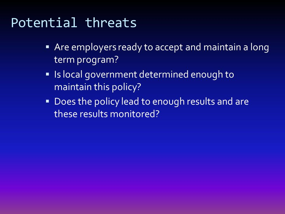 Potential threats Are employers ready to accept and maintain a long term program.