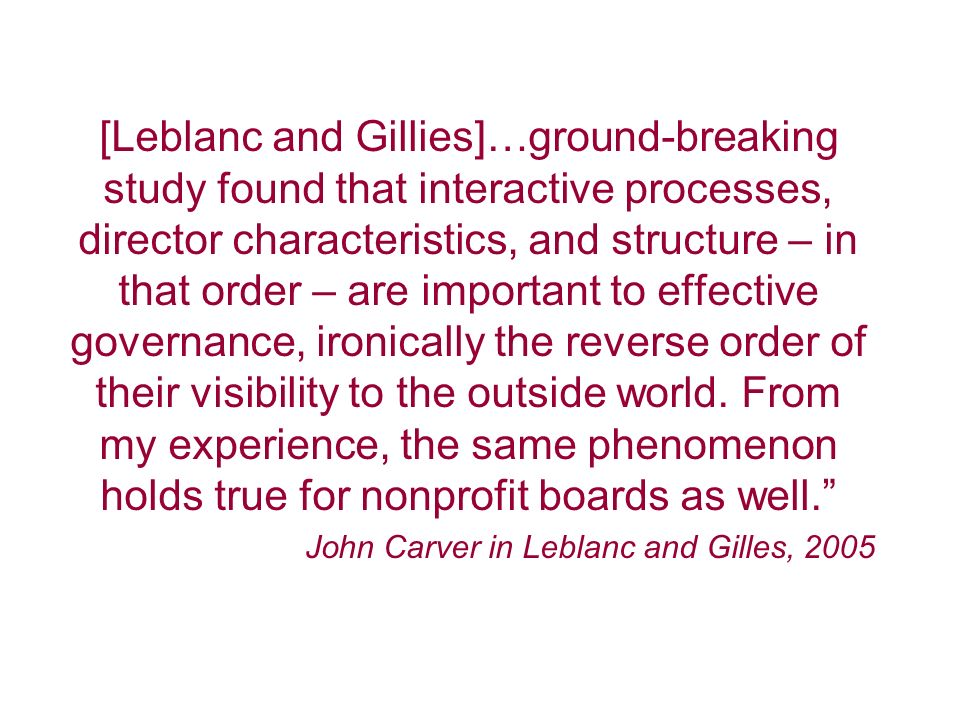 [Leblanc and Gillies]…ground-breaking study found that interactive processes, director characteristics, and structure – in that order – are important to effective governance, ironically the reverse order of their visibility to the outside world.