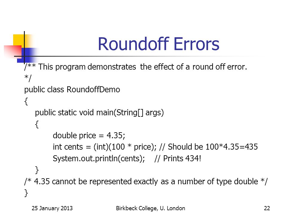 Roundoff Errors /** This program demonstrates the effect of a round off error.