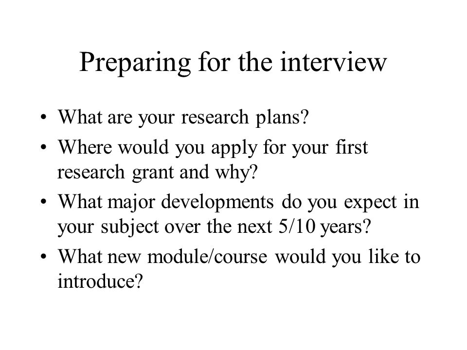 Preparing for the interview What are your research plans.