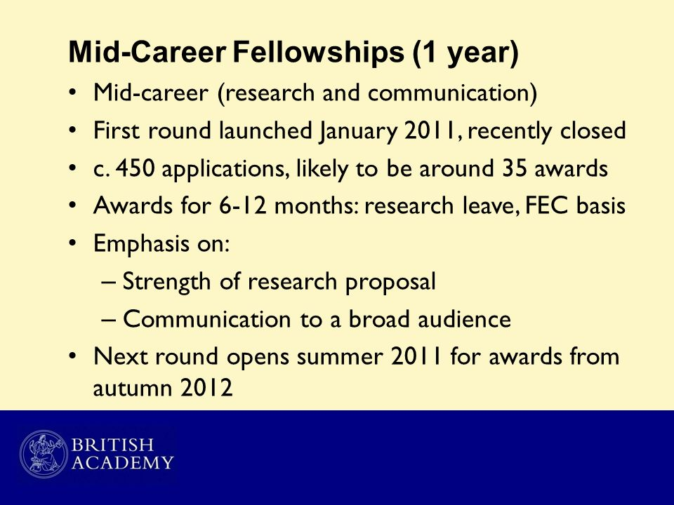 Mid-Career Fellowships (1 year) Mid-career (research and communication) First round launched January 2011, recently closed c. 450 applications, likely