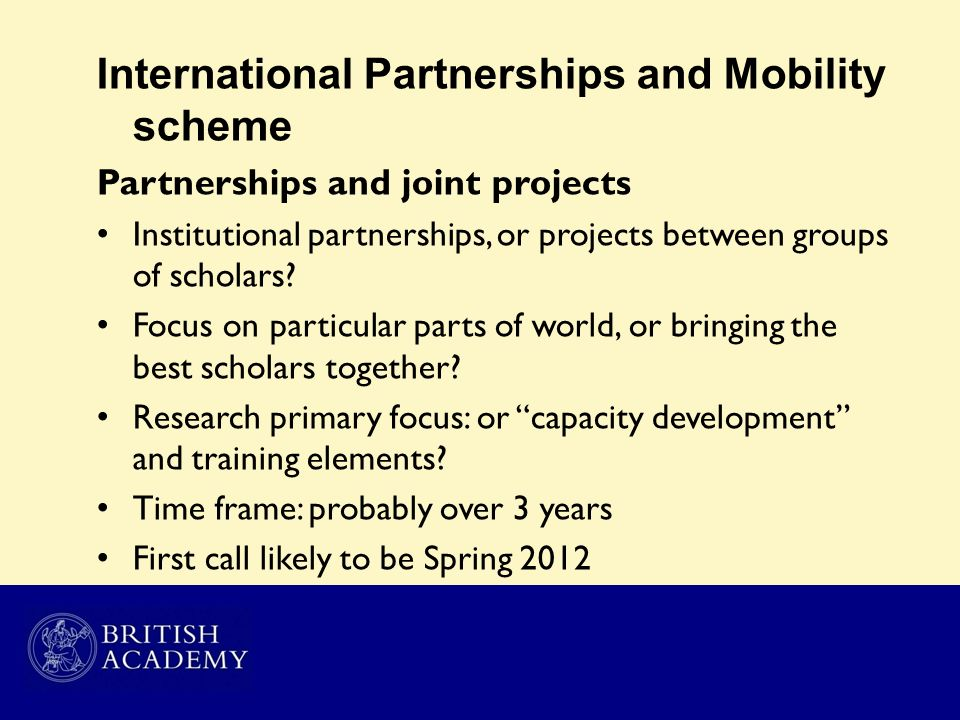International Partnerships and Mobility scheme Partnerships and joint projects Institutional partnerships, or projects between groups of scholars? Foc