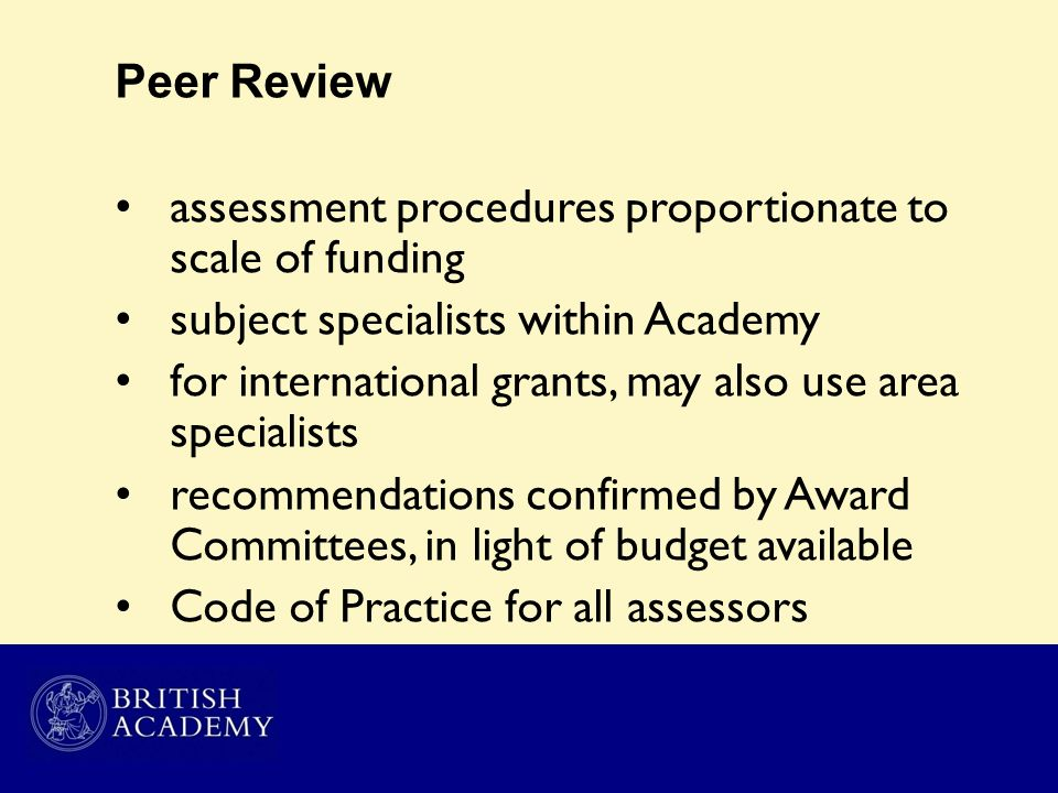 Peer Review assessment procedures proportionate to scale of funding subject specialists within Academy for international grants, may also use area spe