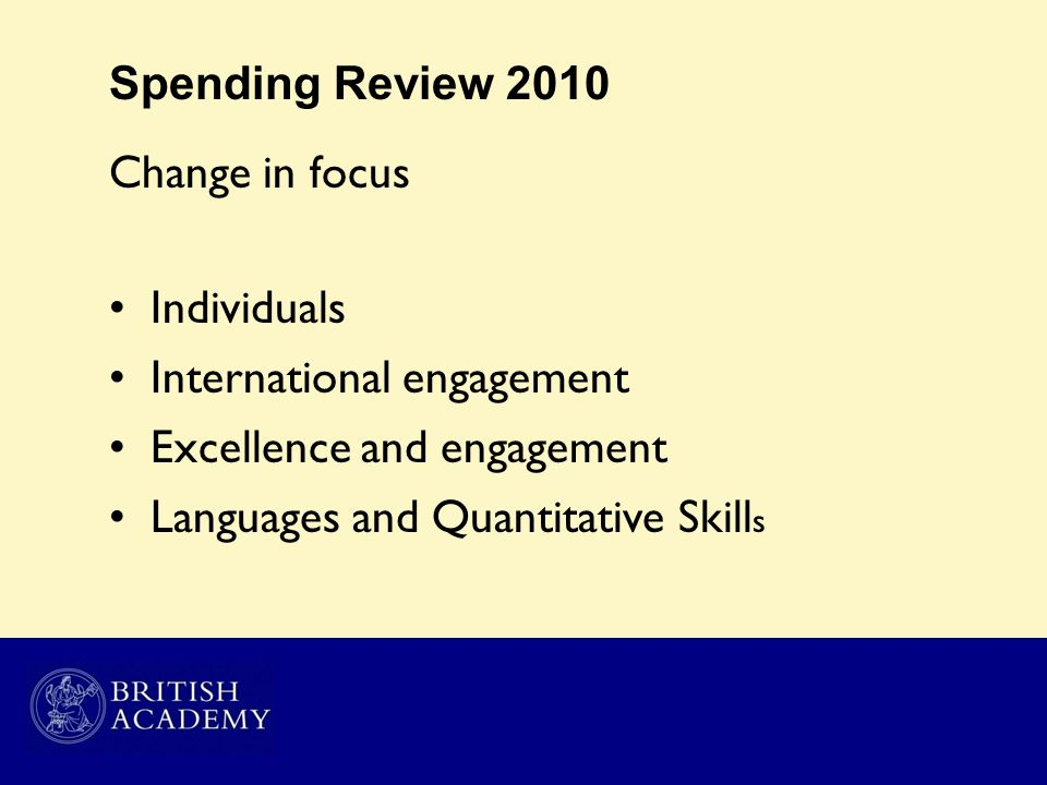 Spending Review 2010 Change in focus Individuals International engagement Excellence and engagement Languages and Quantitative Skill s