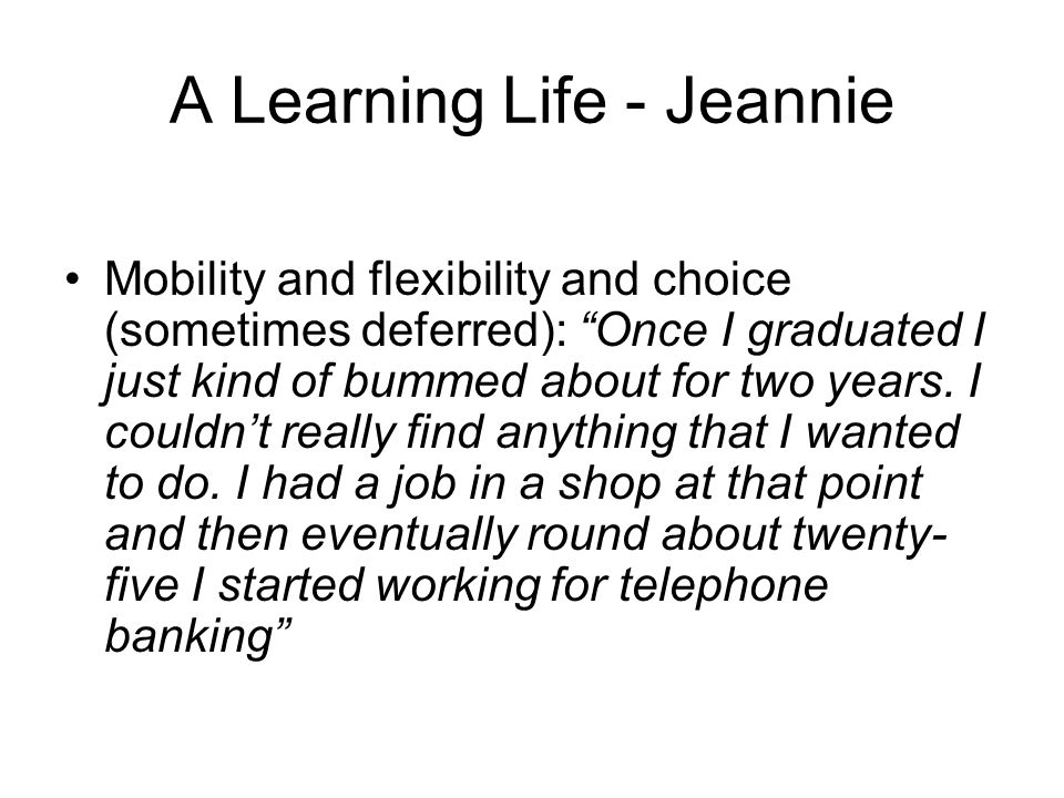 A Learning Life - Jeannie Mobility and flexibility and choice (sometimes deferred): Once I graduated I just kind of bummed about for two years.