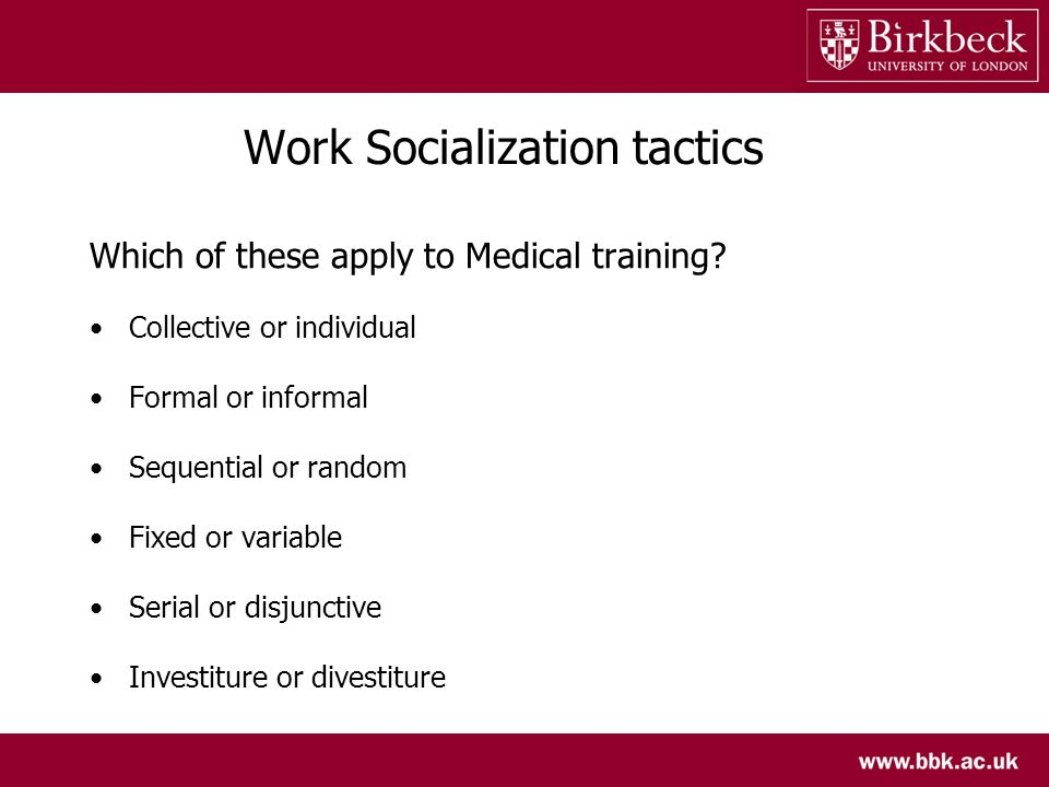 Work Socialization tactics Which of these apply to Medical training.