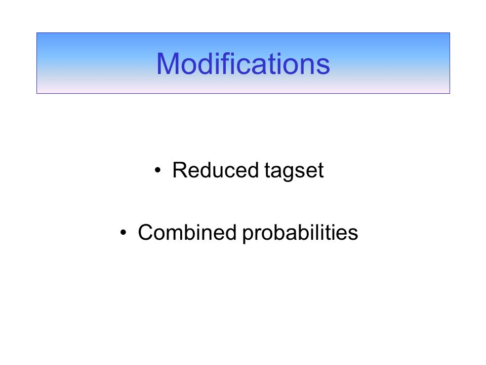 Modifications Reduced tagset Combined probabilities