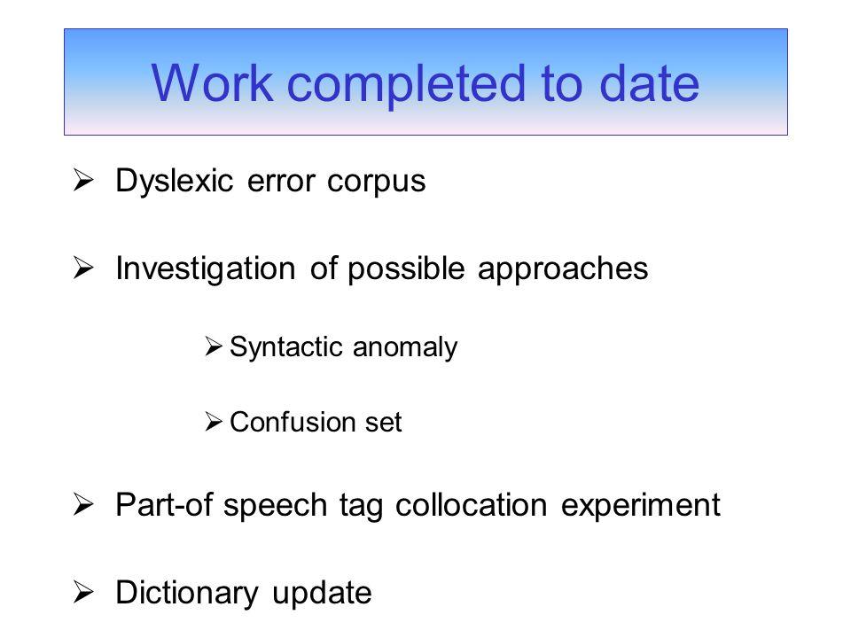 The Dyslexic Error Corpus Sentences1395 Words21524 Non-word errors1681 Word-boundary errors152 Real-word errors842 Total errors2675