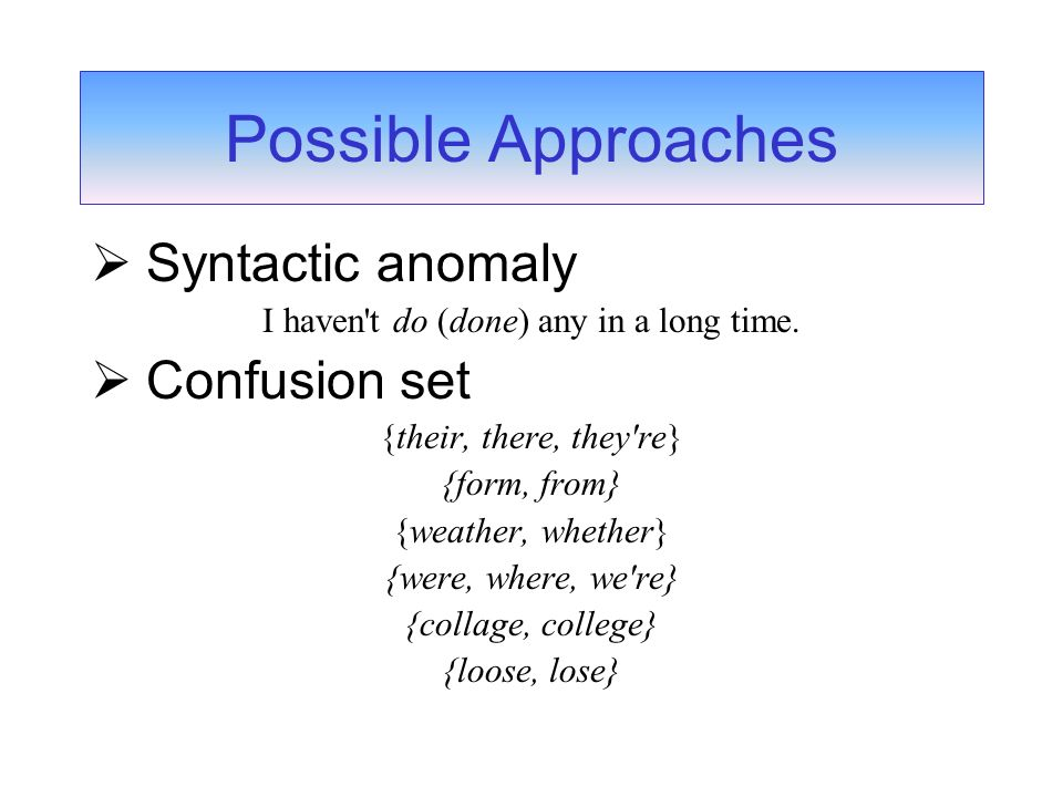Possible Approaches Syntactic anomaly I haven t do (done) any in a long time.