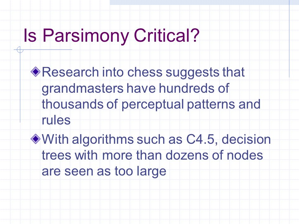 Is Parsimony Critical? Research into chess suggests that grandmasters have hundreds of thousands of perceptual patterns and rules With algorithms such