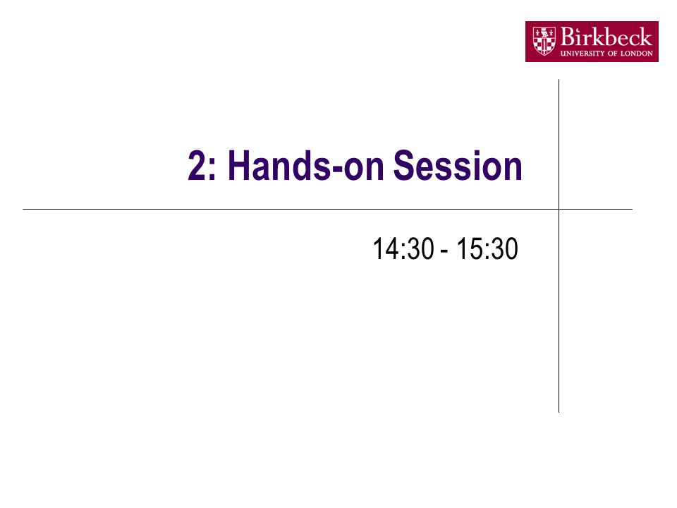 2: Hands-on Session 14:30 - 15:30