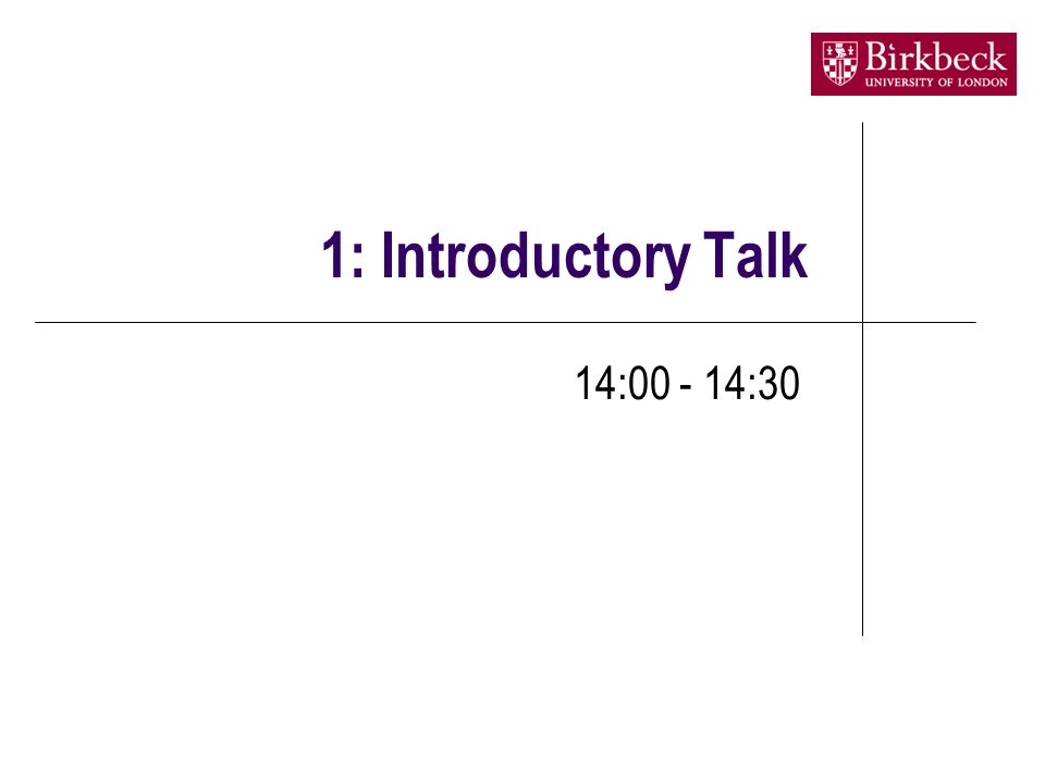 1: Introductory Talk 14:00 - 14:30