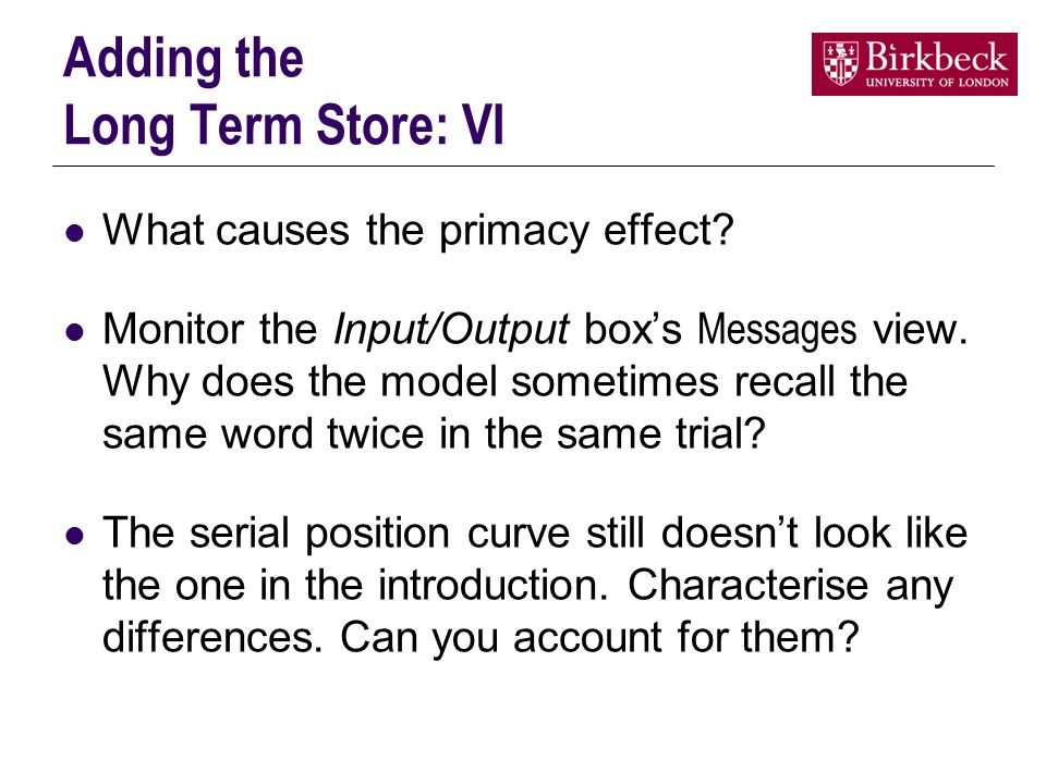 Adding the Long Term Store: VI What causes the primacy effect.