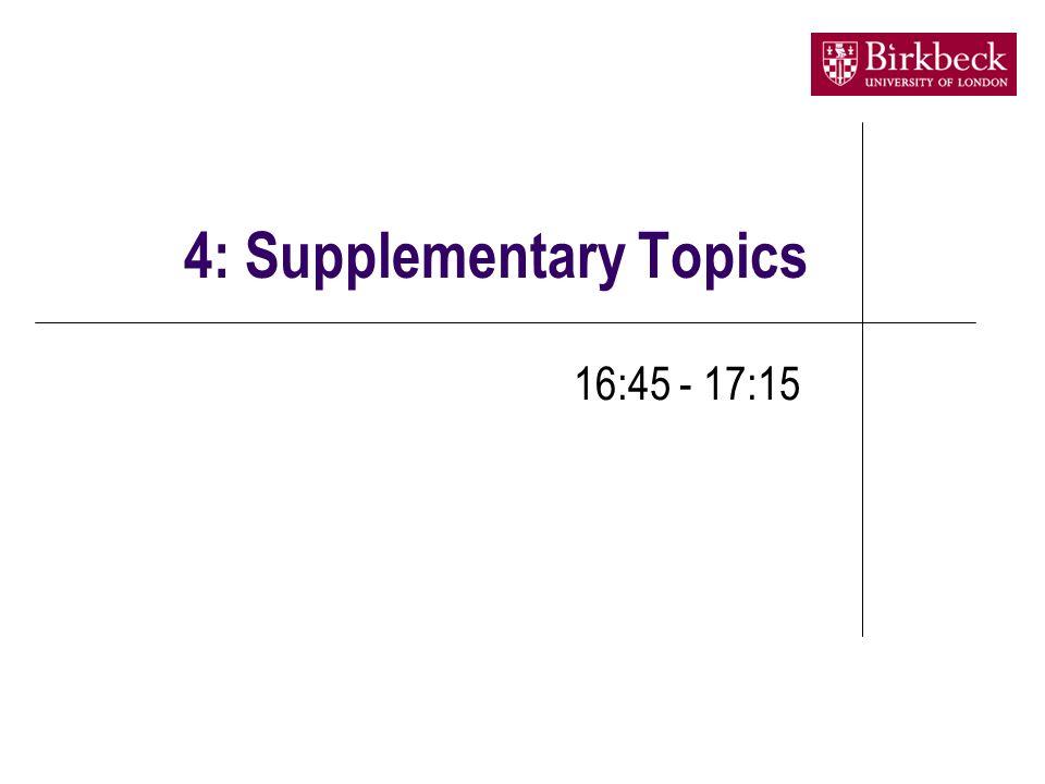 4: Supplementary Topics 16:45 - 17:15