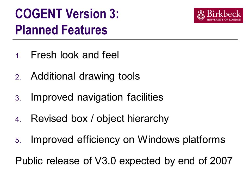 COGENT Version 3: Planned Features 1. Fresh look and feel 2.