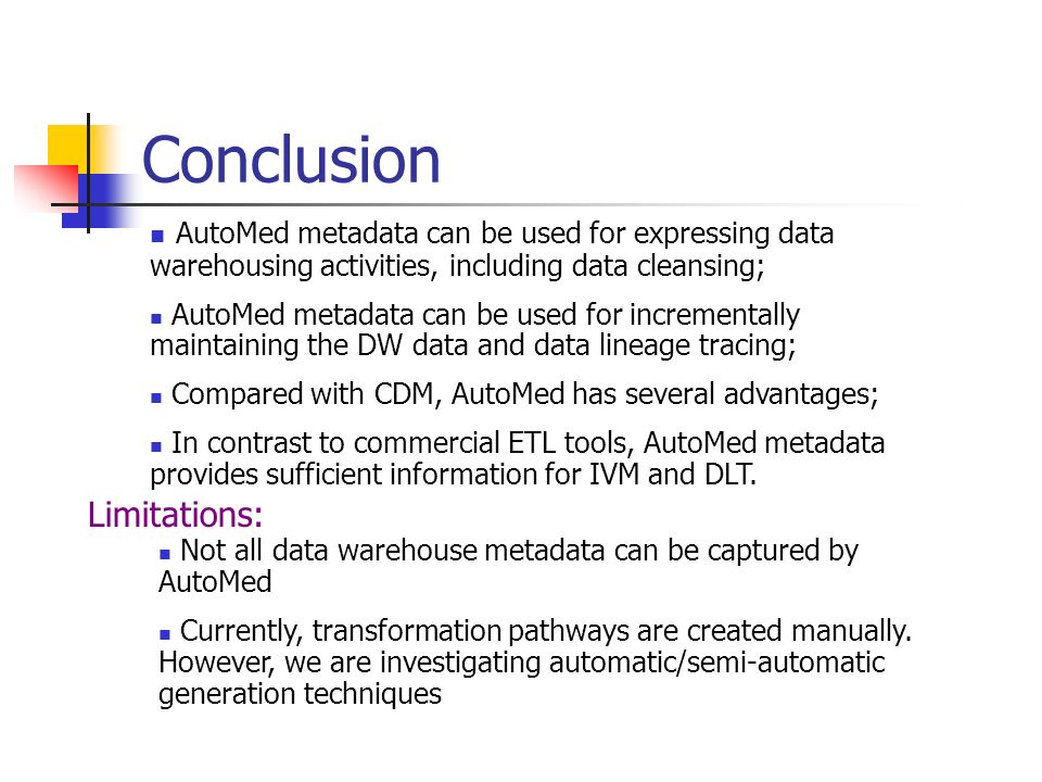 Conclusion AutoMed metadata can be used for expressing data warehousing activities, including data cleansing; AutoMed metadata can be used for increme