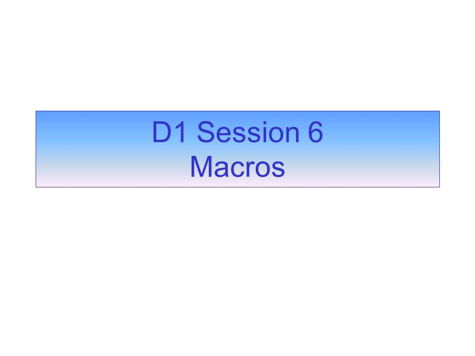 D1 Session 6 Macros