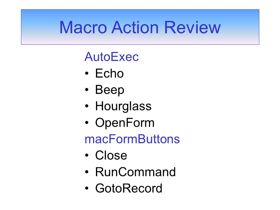 AutoExec Echo Beep Hourglass OpenForm macFormButtons Close RunCommand GotoRecord Macro Action Review