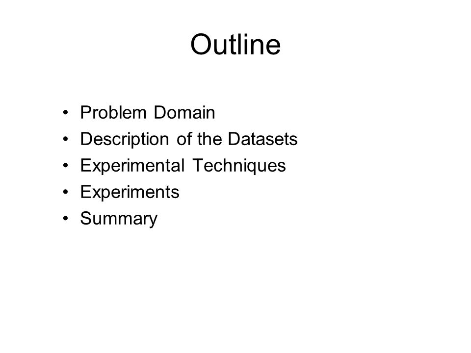 Outline Problem Domain Description of the Datasets Experimental Techniques Experiments Summary